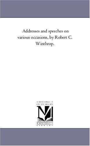 Download Addresses and speeches on various occasions, by Robert C. Winthrop.