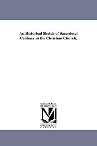 An Historical Sketch of Sacerdotal Celibacy in the Christian Church,