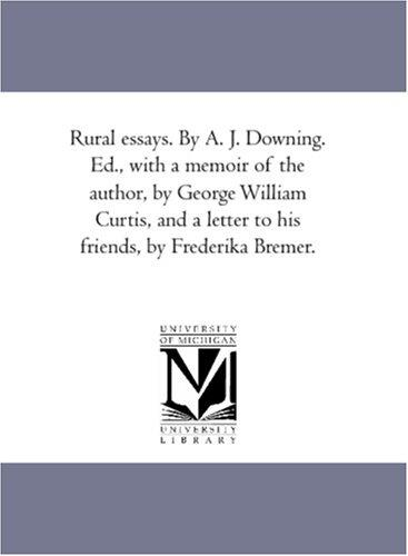 Download Rural essays. By A. J. Downing. Ed., with a memoir of the author, by George William Curtis, and a letter to his friends, by Frederika Bremer.