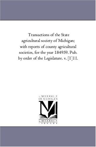Download Transactions of the State agricultural society of Michigan; with reports of county agricultural societies, for the year 184959. Pub. by order of the Legislature. v. 111.
