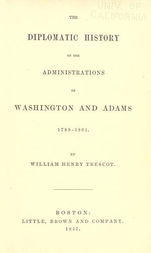 The diplomatic history of the administrations of Washington and Adams, 1789-1801