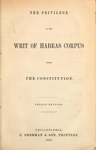 Download The privilege of the writ of habeas corpus under the Constitution.