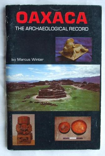 Oaxaca, the archaeological record by Marcus Winter