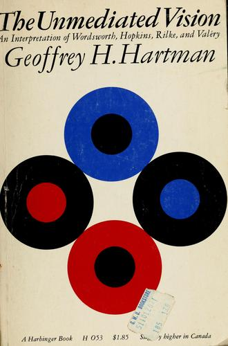 The unmediated vision by Geoffrey H. Hartman