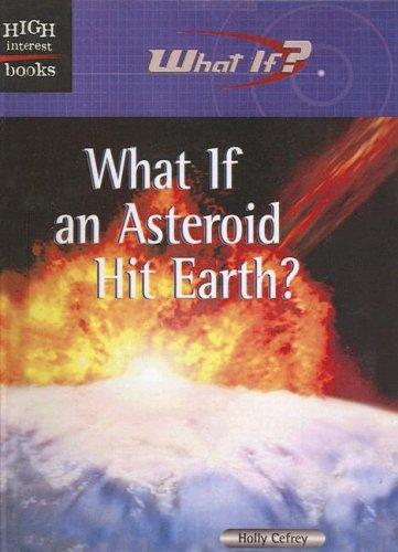 What If an Asteroid Hit Earth (High Interest Books: What If?)