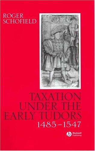 Taxation Under the Early Tudors 1485-1547, Schofield, Roger