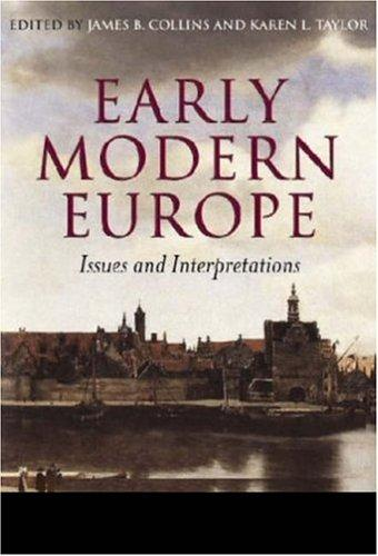 Early Modern Europe: Issues and Interpretations, Collins, James B. (Editor); Taylor, Karen L. (Editor)