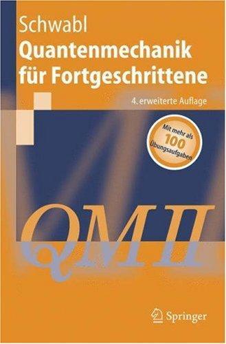 Download Quantenmechanik für Fortgeschrittene (QM II) (Springer-Lehrbuch)