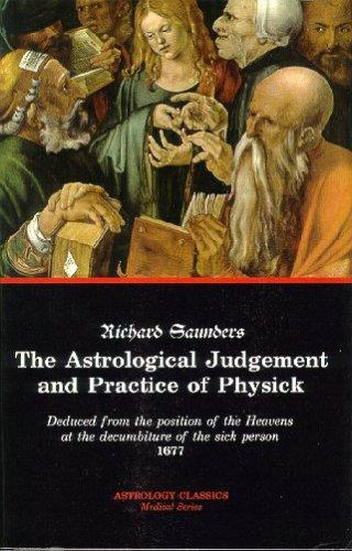 The Astrological Judgement and Practice of Physick by Richard Saunders