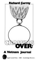 Crossing Over : A Vietnam Journal, Currey, Richard