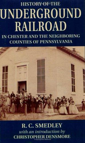 History of the Underground Railroad in Chester and the neighboring counties of Pennsylvania