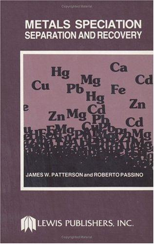 Metals Speciation Separation and Recovery, Volume I by James W. Patterson