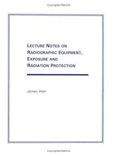 Lecture Notes on Radiographic Equipment, Exposure & Radiation Protection