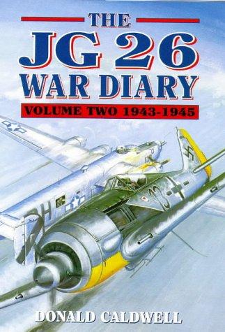 The JG 26 War Diary, Volume Two: 1943-1945, Caldwell, Donald