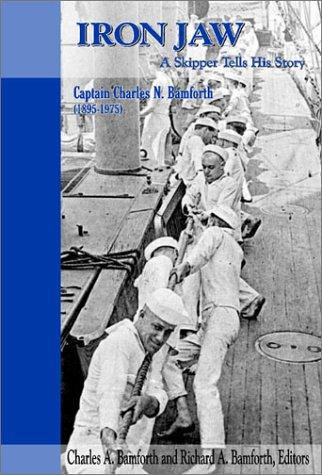 Iron Jaw: A Skipper Tells His Story, Charles N. Bamforth 1895-1975, Bamforth, Charles A. (Editor); Richard A. Bamforth (Editor)