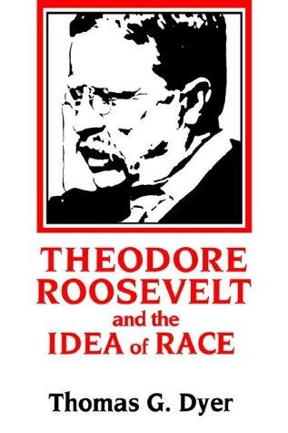 Download Theodore Roosevelt and the Idea of Race