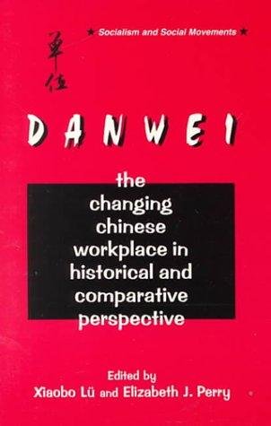 The Danwei: Changing Chinese Workplace in Historical and Comparative Perspective (Socialism and Social Movements), Perry, Elizabeth J. (Editor); Xiaobo Lu (Contributor)
