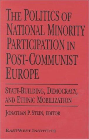 The Politics of National Minority Participation in Post-Communist Europe by N. Y.) Eastwest Institute (New York