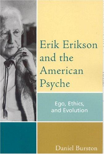 Erik Erikson and the American Psyche by Daniel Burston