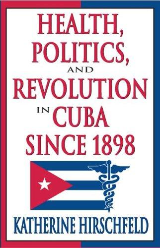 Download Health, Politics, and Revolution in Cuba Since 1898