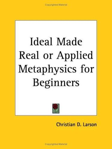 Ideal Made Real or Applied Metaphysics for Beginners