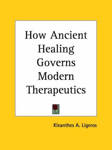 Download How Ancient Healing Governs Modern Therapeutics