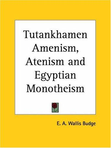Tutankhamen Amenism, Atenism and Egyptian Monotheism