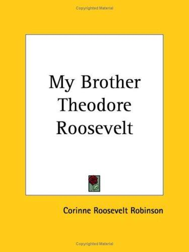 Download My Brother Theodore Roosevelt