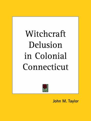 Download Witchcraft Delusion in Colonial Connecticut