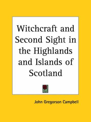 Download Witchcraft and Second Sight in the Highlands and Islands of Scotland
