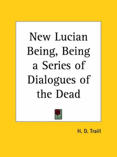 New Lucian Being by Traill, H. D.