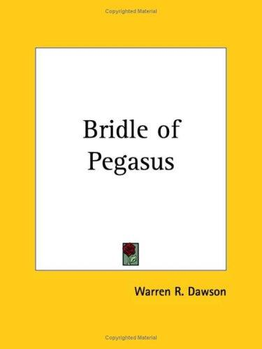 Bridle of Pegasus by Warren R. Dawson