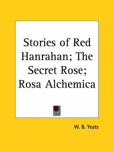 Download Stories of Red Hanrahan; The Secret Rose; Rosa Alchemica