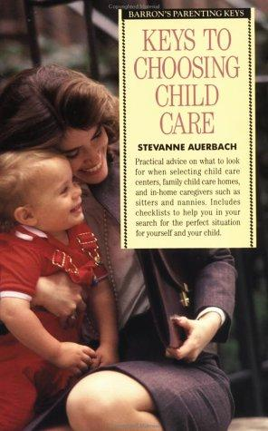 Keys to choosing child care by Stevanne Auerbach
