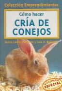 Como Hacer Cria De Conejos / How to raise Rabbits (Coleccion Emprendimientos / Small Business Collection) by Maria L. Martinez Ballesteros