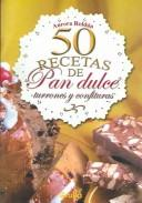 50 recetas de pan dulce, turrones y confituras / 50 receipes of sweet breads, turrones and confectionaries by Aurora Roldan