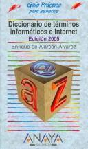 Diccionario De Terminos Informaticos E Internet/ Dictionary of Terms of Information and Internet by Enrique De Alarcon Alvarez