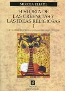 Historia de las creencias y las ideas religiosas/ History of the Beliefs and the Religious Ideas by Mircea Eliade