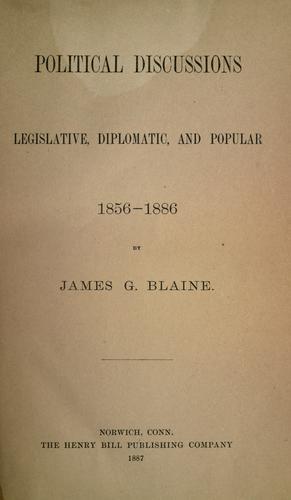 Political discussions, legislative, diplomatic, and popular, 1856-1886.