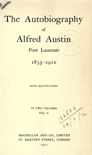 The autobiography of Alfred Austin, poet laureate, 1835-1910.