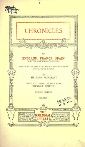 Chronicles of England, France, Spain and the adjoining countries, from the latter part of the reign of Edward II to the coronation of Henry IV