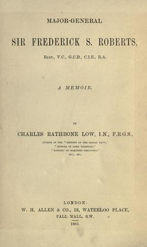 Major-General Sir Frederick S. Roberts, bart., V. C., G. C. B., C. I. E., R. A.