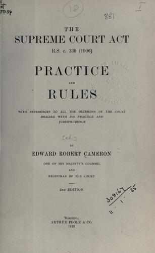 Download The Supreme Court Act R.S., c. 139 (1906) practice and rules