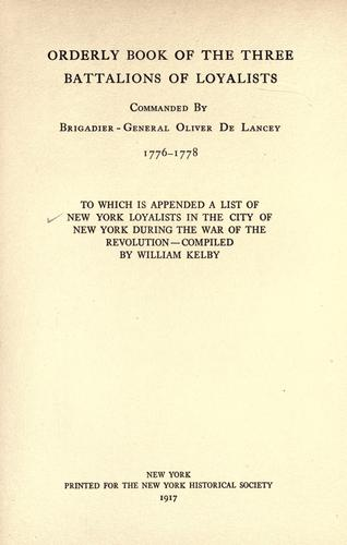 Download Orderly book of the three battalions of loyalists, commanded by Brigadier-General Oliver De Lancey, 1776-1778
