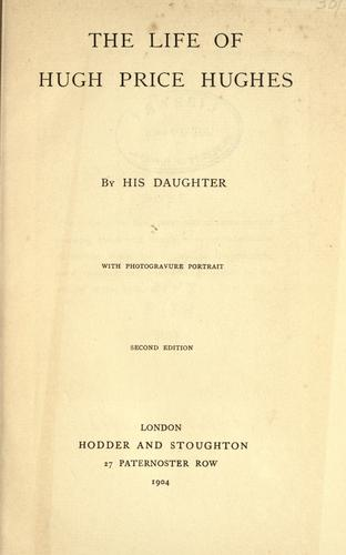 The life of Hugh Price Hughes by Dorothea Price Hughes