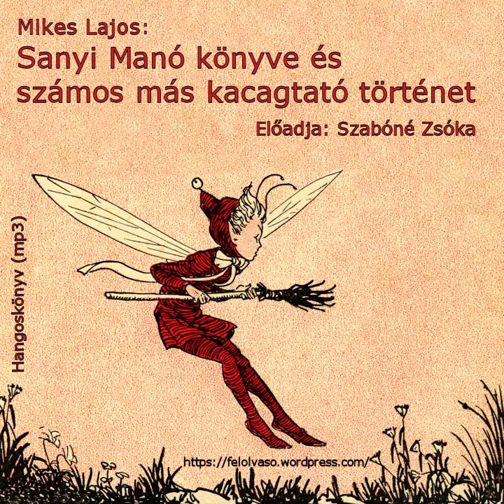 Mikes Lajos: Sanyi Manó könyve és számos más kacagtató történet (Előadja: Szabóné Zsóka)