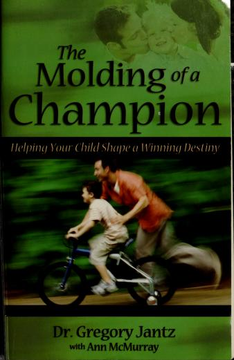 The molding of a champion by Gregory L. Jantz
