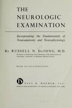 Cover of: The neurologic examination, incorporating the fundamentals of neuroanatomy and neurophysiology | Russell N. DeJong