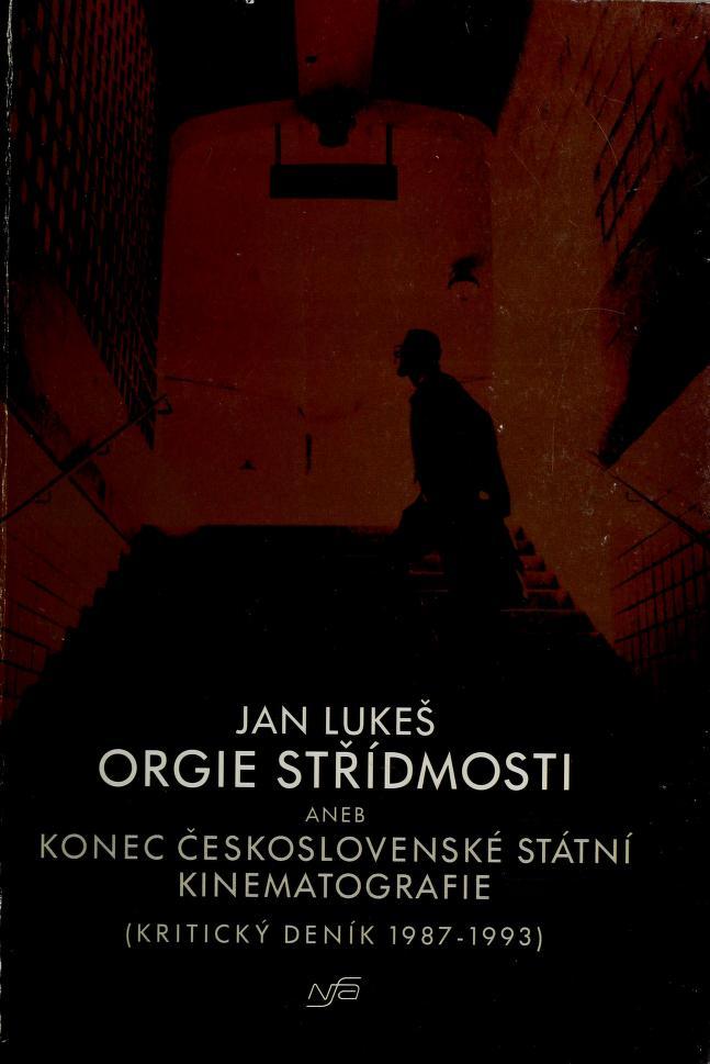 Orgie střídmosti, aneb, Konec československé státní kinematografie by Lukeš, Jan
