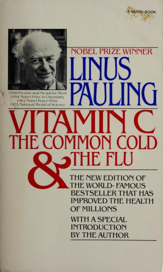 Vitamin C, the common cold, and the flu by Linus Pauling